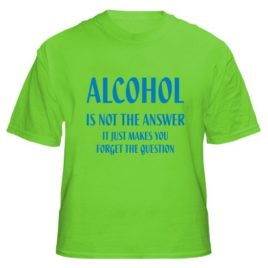 Alcohol Not The Answer